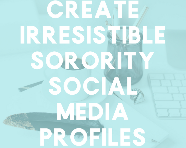 How+To+Create+Irresistible+Sorority+Social+Media+Profiles