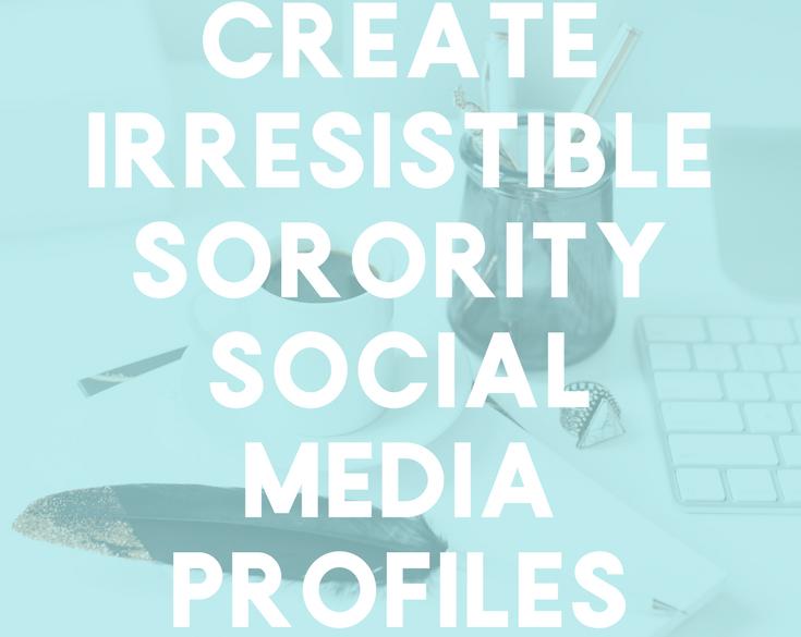 How+To+Create+Irresistible+Sorority+Social+Media+Profiles